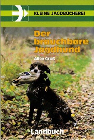 Der brauchbare Jagdhund.: Groß, Alice; Uhde,