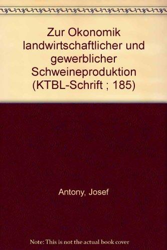 KTBL Schrift 185: Zur Ökonomik landwirtschaftlicher und: Antony, Josef