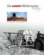 9783784330532: Die Claas M�hdrescher-Story: Ein Familienunternehnmen schreibt Landtechnikgeschichte