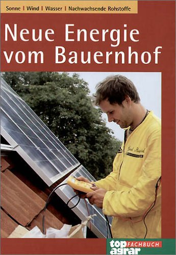 9783784332529: Neue Energie vom Bauernhof. : Sonne, Wind, Wasser, Nachwachsende Rohstoffe.