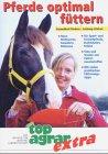 9783784332789: Pferde optimal füttern: Gesundheit fördern - Leistung stärken