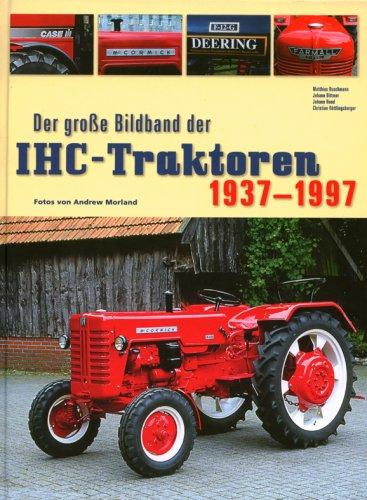 9783784333663: Der grosse Bildband der IHC-Traktoren 1937-1997