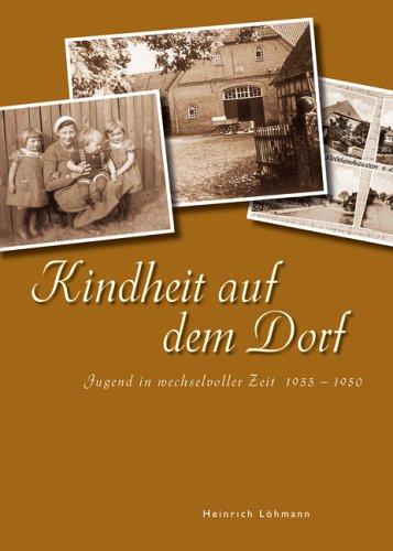 Kindheit auf dem Dorf: Jugend in wechselvollen: Löhmann, Heinrich