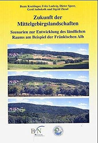 9783784338200: Zukunft der Mittelgebirgslandschaften: Szenarien zur Entwicklung des ländlichen Raums am Beispiel der Fränkischen Alb