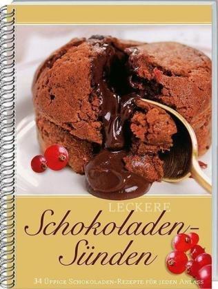 9783784350769: Leckere Schokoladen-Sünden: 34 üppige Schokoladen-Rezepte für jeden Anlass