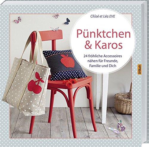 Pünktchen & Karos: 24 fröhliche Accessoires nähen für Freunde, Familie und Dich - Chloé Eve, Lea Eve