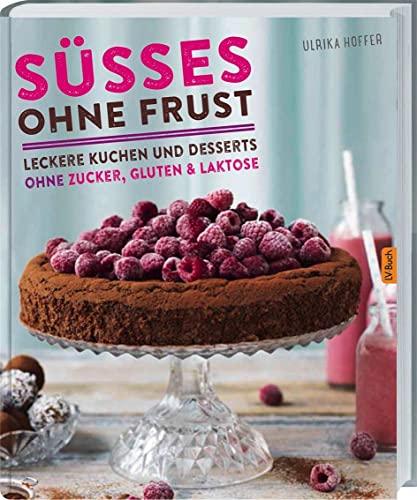 9783784353555: Süßes ohne Frust: Leckere Kuchen und Desserts ohne Zucker, Gluten und Laktose