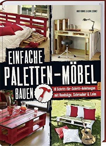 9783784353722: Einfache Paletten-Möbel bauen: 18 Schritt-für-Schritt-Anleitungen mit Handsäge, Schrauber & Leim.