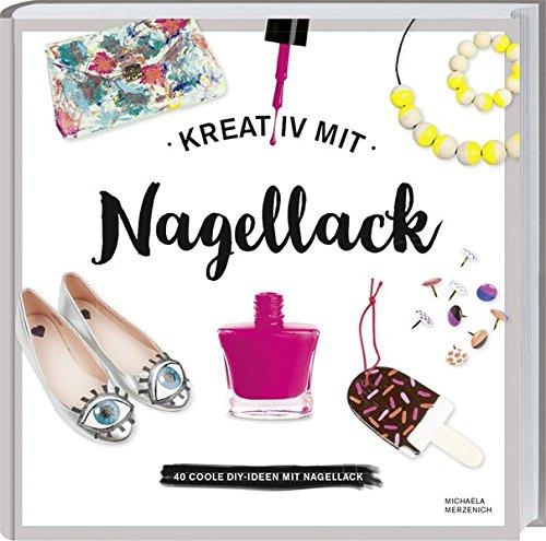 9783784353814: Kreativ mit Nagellack: 40 coole DIY-Ideen mit Nagellack