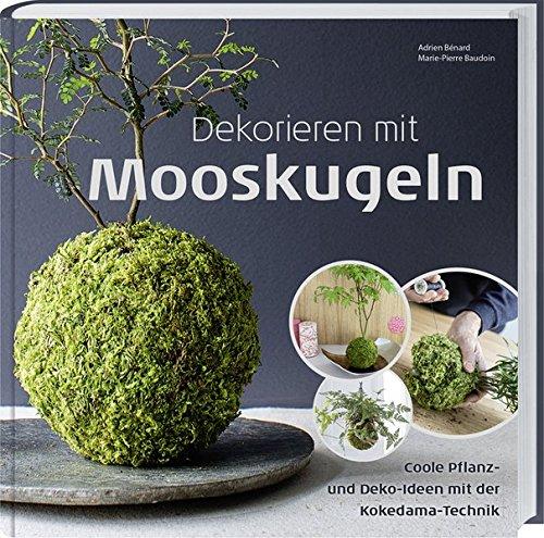 9783784353869: Dekorieren mit Mooskugeln: Coole Pflanz- und Deko-Ideen mit der Kokedama-Technik.