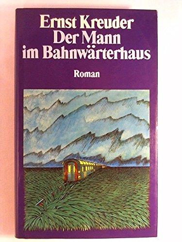 Der Mann im Bahnwärterhaus: Kreuder, Ernst: