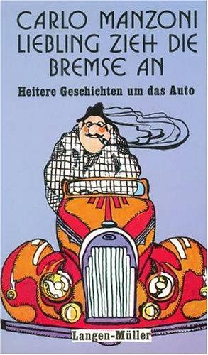 9783784415475: Liebling, zieh die Bremse an. Heitere Geschichten um das Auto