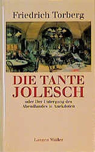 9783784415598: Die Tante Jolesch ; oder, Der Untergang des Abendlandes in Anekdoten (Friedrich Torberg. Gesammelte Werke in Einzelausgaben)