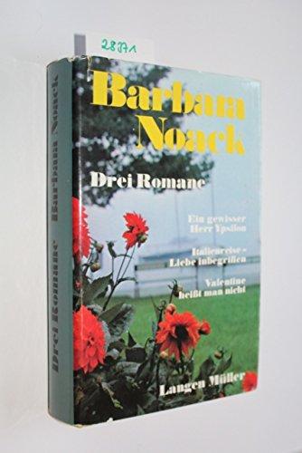 9783784416366: Drei Romane. Italienreise - Liebe inbegriffen. Ein gewisser Herr Ypsilon. Valentine heisst man nicht