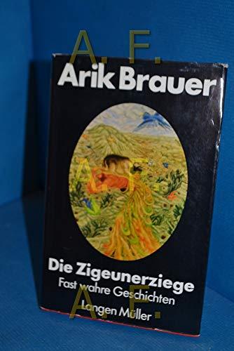 Die Zigeunerziege - Fast wahre Geschichten: Brauer, Arik: