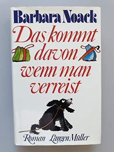 Das kommt davon, wenn man verreist: Roman (German Edition): Barbara Noack