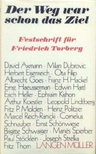 9783784417356: Der Weg war schon das Ziel: Festschrift f�r Friedrich Torberg zum 70. Geburtstag