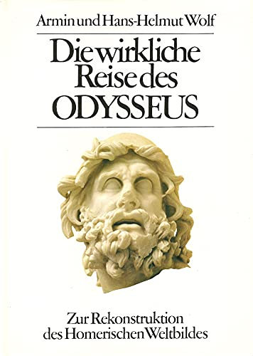 Die wirkliche Reise des Odysseus. Zur Rekonstruktion des Homerischen Weltbildes.: Wolf, Armin und ...