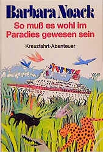 9783784420035: So muss es wohl im Paradies gewesen sein - Kreuzfahrt Abenteuer