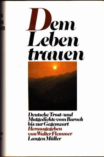 9783784420332: Dem Leben trauen: Deutsche Trost- und Mutgedichte vom Barock bis zur Gegenwart