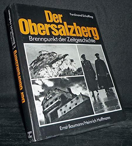 Der Obersalzberg: Brennpunkt Der Zeitgeschichte: Schaffing, Ferdinand;Hoffmann, Heinrich;Baumann, ...