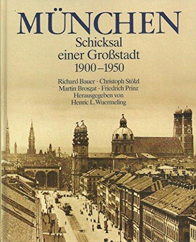 München Schicksal einer Großstadt. 1900 - 1950.: Richard Bauer, Christopg Stölzl, Martin...