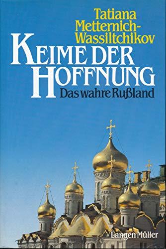 Keime der Hoffnung : das wahre Russland. Tatiana Metternich-Wassiltchikov - Metternich-Winneburg, Tatiana von