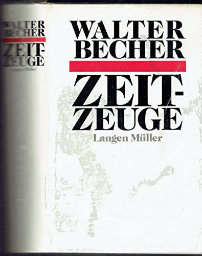 Zeitzeuge: Ein Lebensbericht (German Edition): Becher, Walter