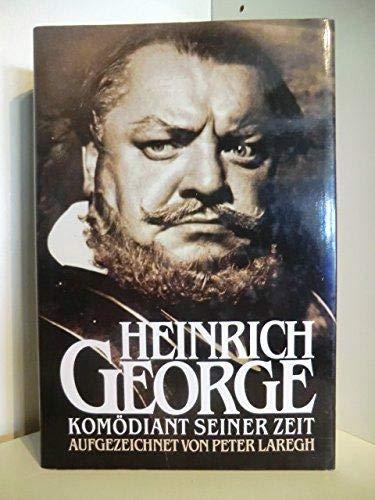 9783784423630: Heinrich George, Komödiant seiner Zeit: Mit 89 Fotos, 29 Textillustrationen, und zahlreichen Dokumenten, sowie Verzeichnissen der Theater- und Filmrollen