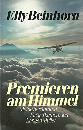 Premieren am Himmel : meine berühmten Fliegerkameraden.: Elly Beinhorn
