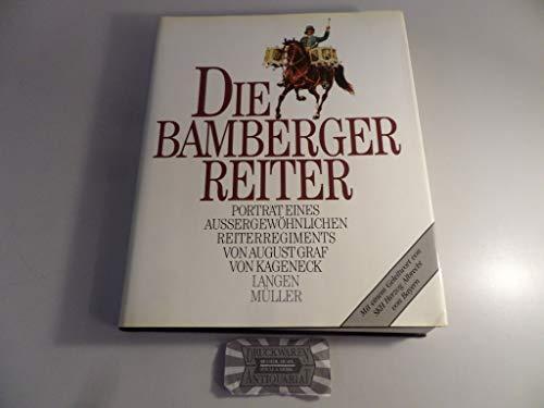 Die Bamberger Reiter. Porträt eines aussergewöhnlichen Reiterregiments: Kageneck, August Graf