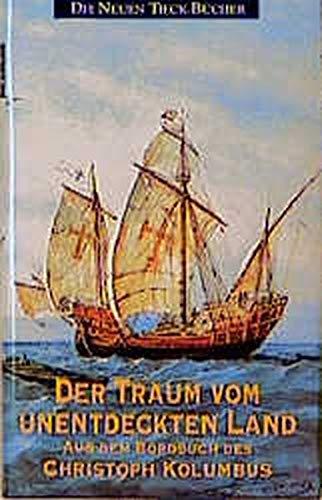 9783784423999: Der Traum vom unentdeckten Land. Aus dem Bordbuch des Christoph Kolumbus.
