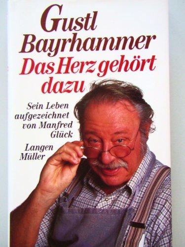 9783784424750: Gustl Bayrhammer: Das Herz gehört dazu