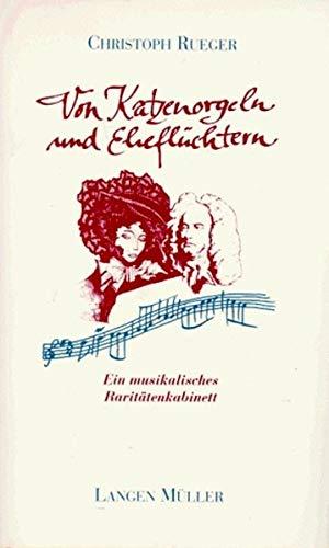Von Katzenorgeln und Eheflüchtern : ein musikalisches: Rueger, Christoph: