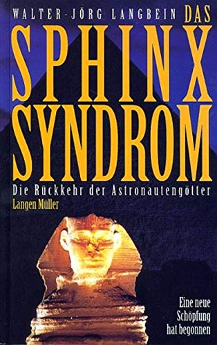 Das Sphinx-Syndrom: Die Rückkehr der Astronautengötter. Eine: J Langbein, Walter: