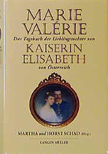 9783784427027: Marie Valerie Das Tagebuch Der Lieblingstochter, Kaiserin Elisabeth