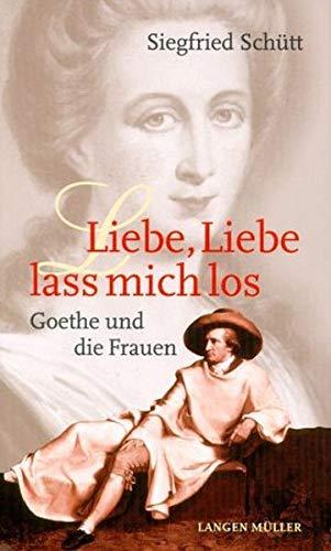 9783784428291: Liebe, Liebe lass mich los: Goethe und die Frauen