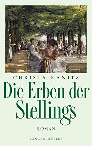 Die Erben Stellings - Roman einer hanseatischen Kaufmanns-Familie: Kanitz, Christa