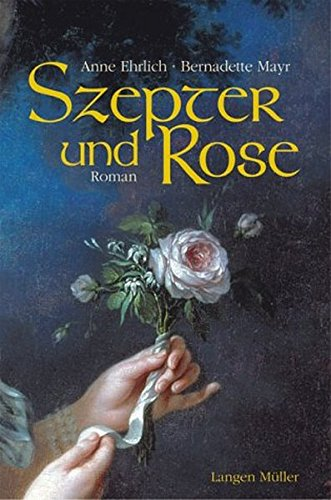 Szepter und Rose : Roman. Anna Ehrlich: Ehrlich, Anna (Verfasser)