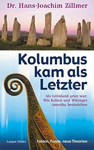 9783784429526: Kolumbus kam als Letzter: als Grönland grün war: wie Kelten und Wikinger Amerika besiedelten ; Fakten, Funde, neue Theorien