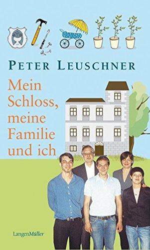 Mein Schloß, meine Familie und ich: Leuschner, Peter
