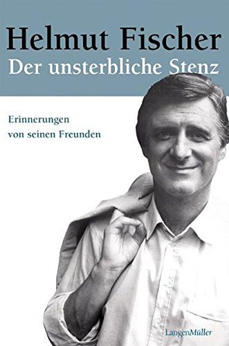 9783784430584: Helmut Fischer. Der unsterbliche Stenz: Erinnerungen von seinen Freunden