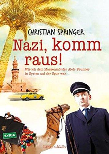 9783784433134: Nazi, komm raus!: Wie ich dem Massenmörder Alois Brunner in Syrien auf der Spur war