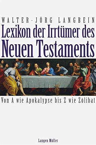 Lexikon der Irrtümer des Neuen Testaments: Von: Walter J Langbein