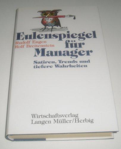 9783784472805: Eulenspiegel für Manager : Satiren, Trends und tiefere Wahrheiten. [233 S. : Ill. , 21 cm Leinen geb. mit SU]
