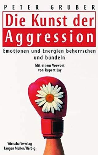 9783784474236: Die Kunst der Aggression. Emotionen und Energien beherrschen und bündeln.