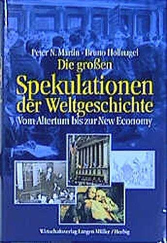 9783784474274: Die großen Spekulationen der Weltgeschichte. Vom Altertum bis zur New Economy.