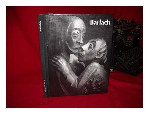 Ernst Barlach: Life in Work; Sculpture, Drawings and Graphics, Dramas, Prose Works and Letters in...