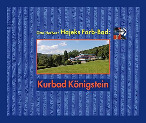 Hajeks Farb-Bad. Kurbad Königstein. Eine Symbiose aus Architektur und Kunst.: Hg. Gabriele ...