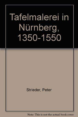Tafelmalerei in Nürnberg 1350-1550.: Peter Strieder: